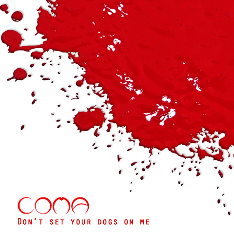Coma 'Don't set your dogs on me'