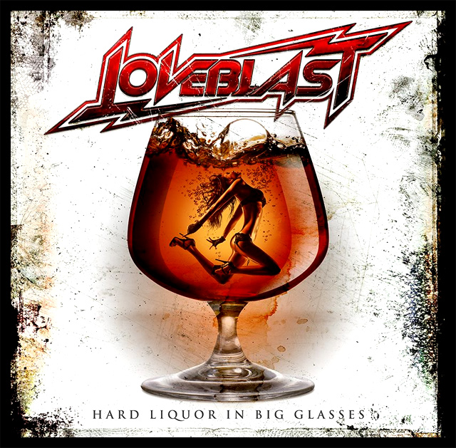 Loveblast 'Hard Liquor In Big Glasses'