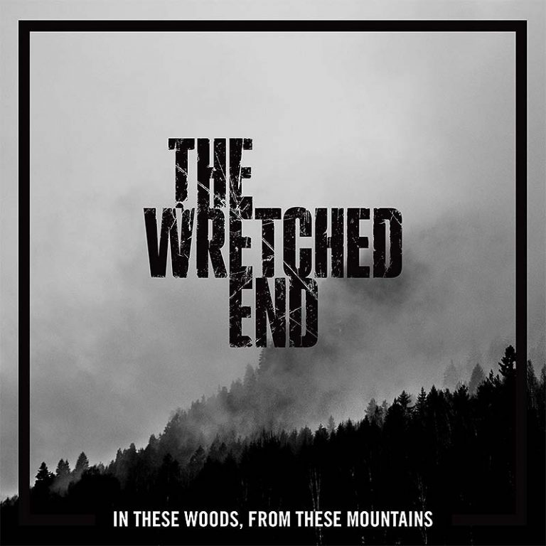The Wretched End 'In These Woods, From These Mountains'